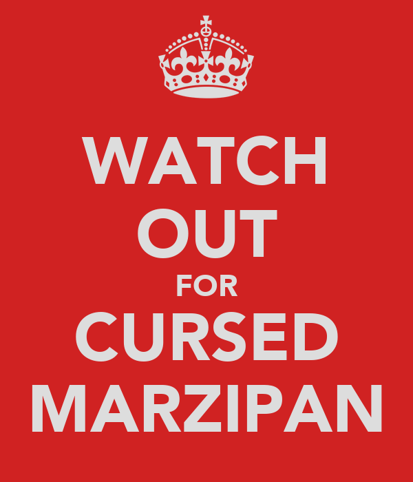WATCH OUT FOR CURSED MARZIPAN