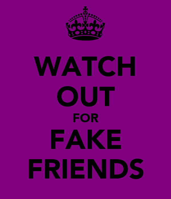 WATCH OUT FOR FAKE FRIENDS