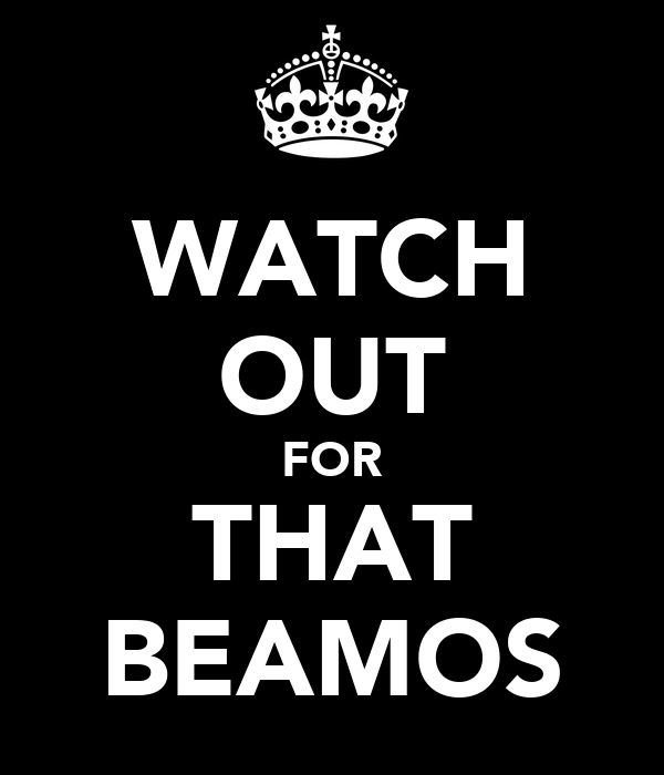 WATCH OUT FOR THAT BEAMOS