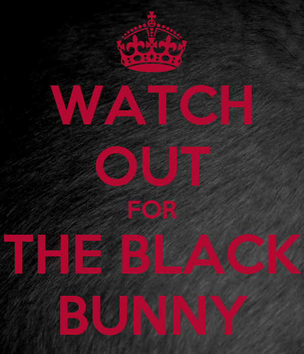 WATCH OUT FOR THE BLACK BUNNY