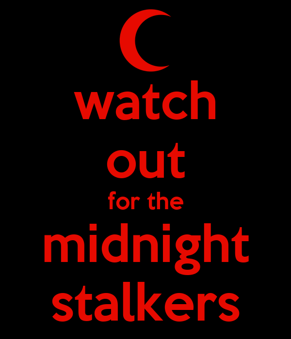 watch out for the midnight stalkers