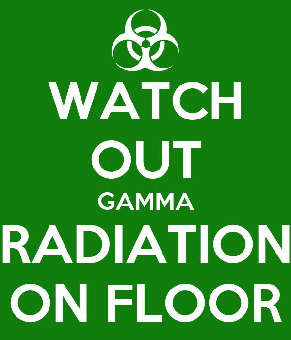 WATCH OUT GAMMA RADIATION ON FLOOR