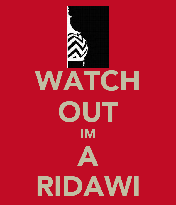 WATCH OUT IM A RIDAWI