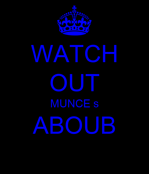 WATCH OUT MUNCE s ABOUB