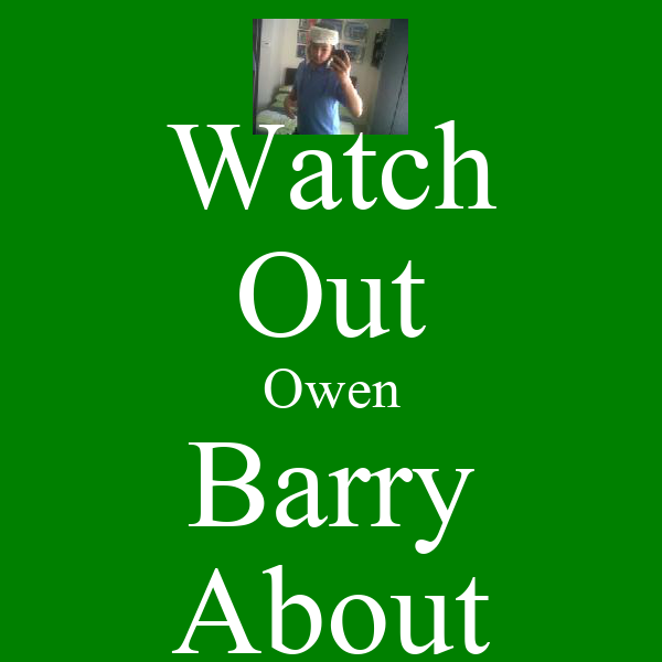 Watch Out Owen Barry About