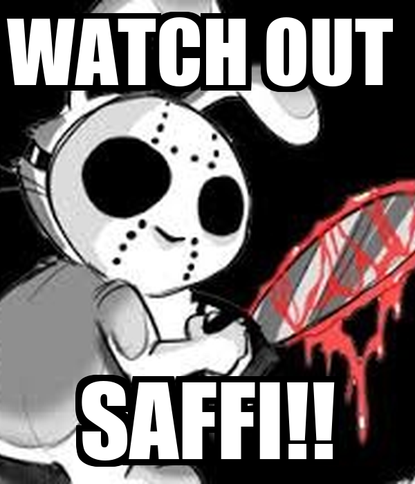 WATCH OUT  SAFFI!!
