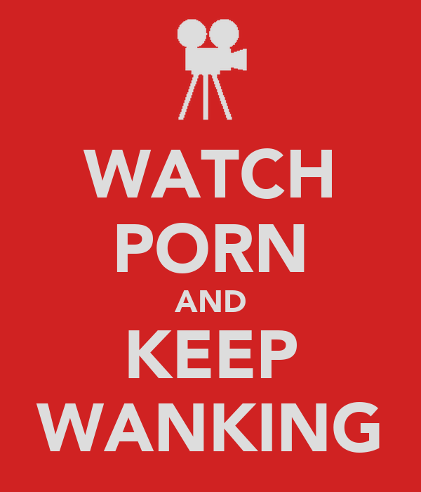 WATCH PORN AND KEEP WANKING