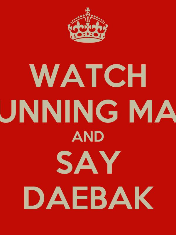 WATCH RUNNING MAN AND SAY DAEBAK