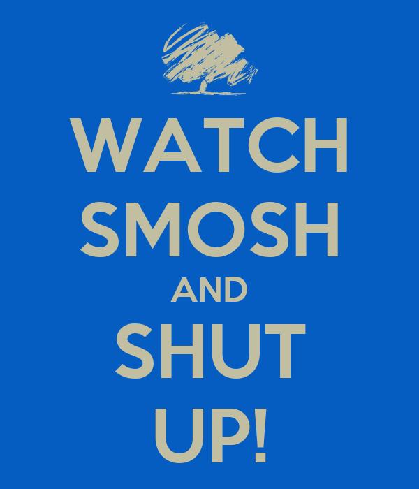 WATCH SMOSH AND SHUT UP!