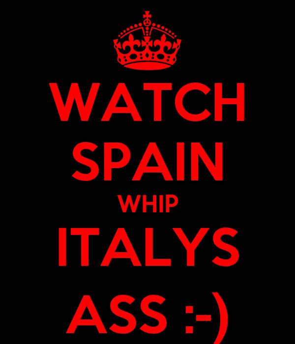 WATCH SPAIN WHIP ITALYS ASS :-)
