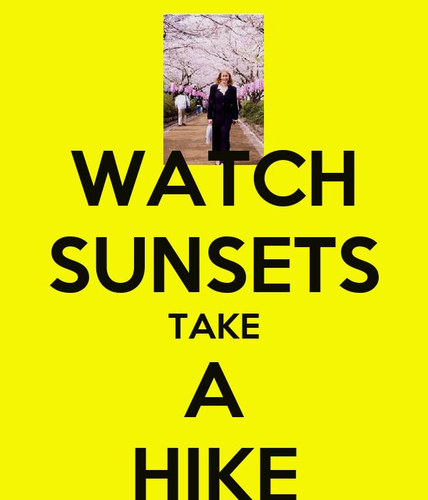 WATCH SUNSETS TAKE A HIKE