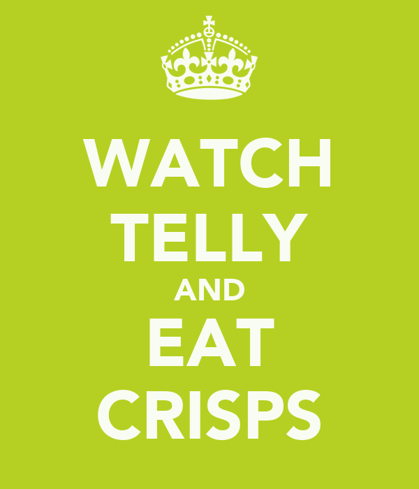 WATCH TELLY AND EAT CRISPS