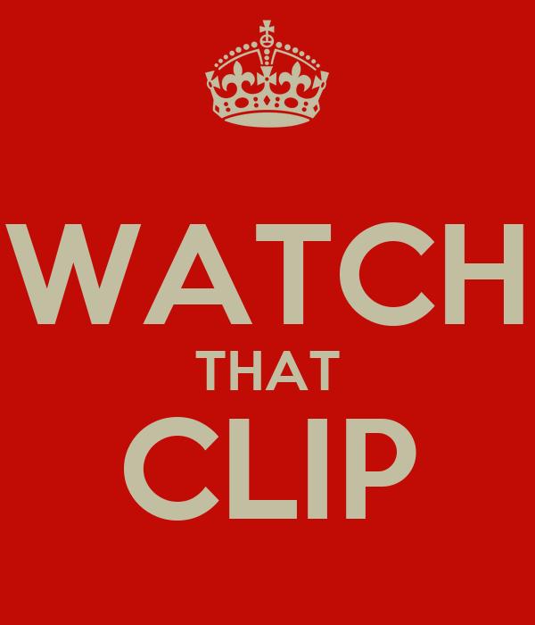 WATCH THAT CLIP