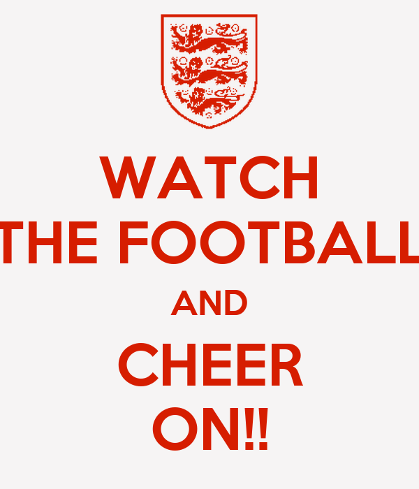 WATCH THE FOOTBALL AND CHEER ON!!
