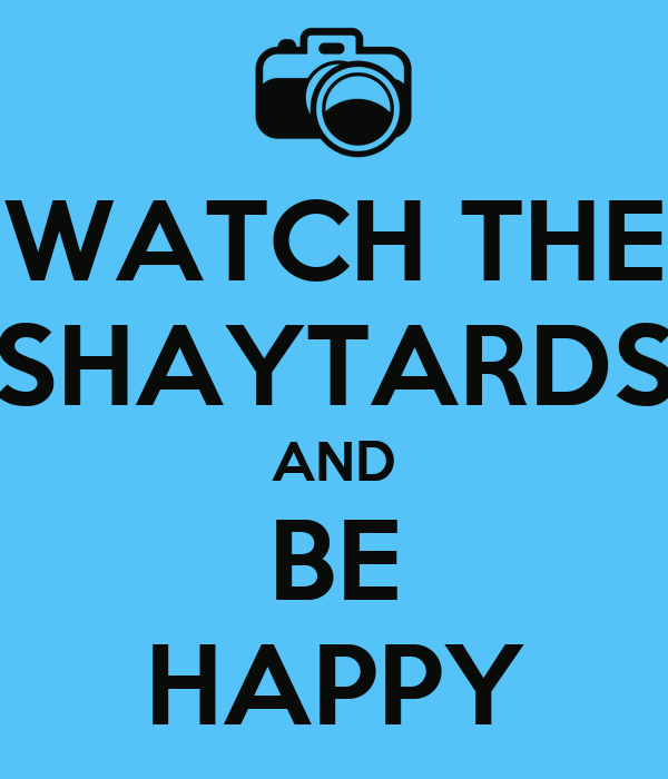 WATCH THE SHAYTARDS AND BE HAPPY