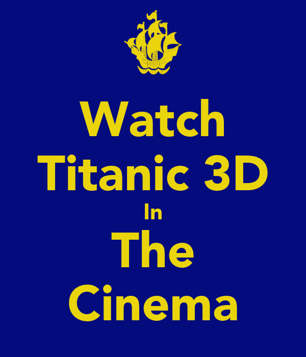 Watch Titanic 3D In The Cinema