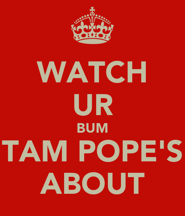 WATCH UR BUM TAM POPE'S ABOUT