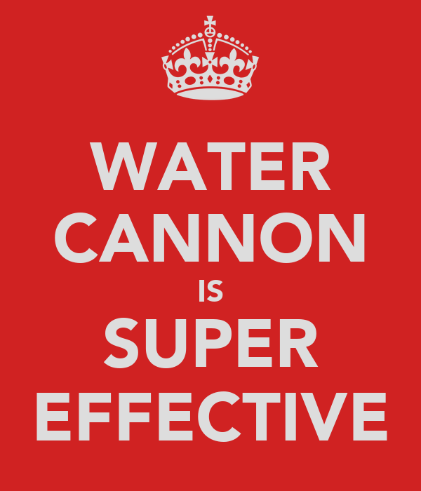 WATER CANNON IS SUPER EFFECTIVE