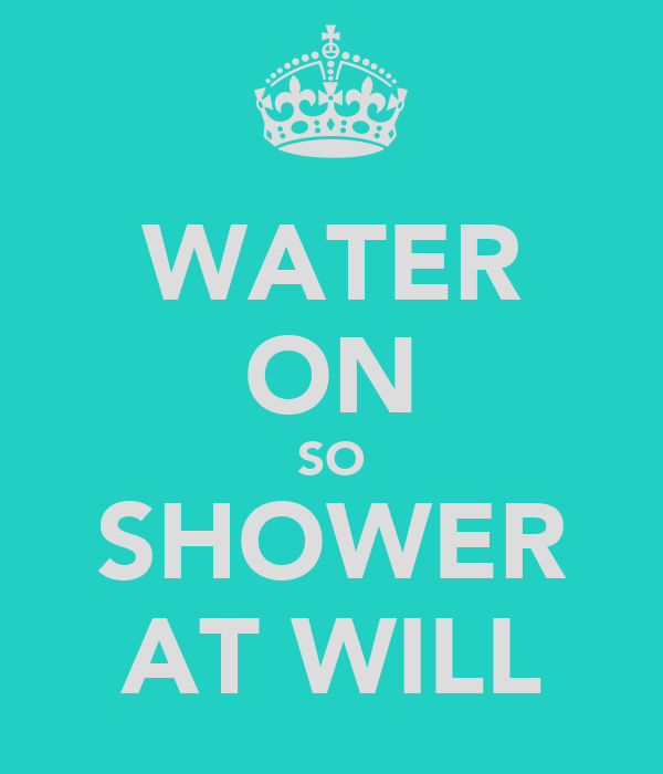 WATER ON SO SHOWER AT WILL