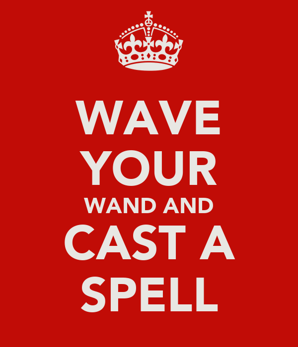WAVE YOUR WAND AND CAST A SPELL