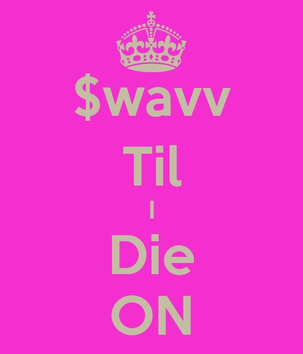 $wavv Til I Die ON