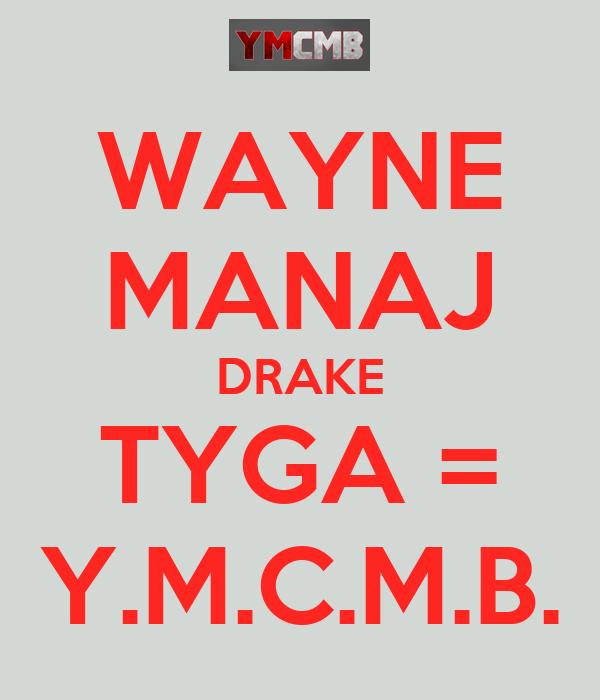 WAYNE MANAJ DRAKE TYGA = Y.M.C.M.B.