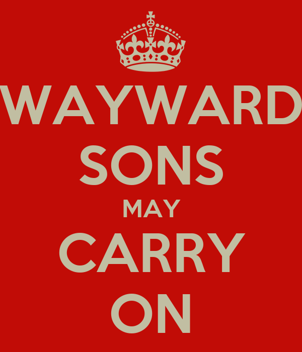 WAYWARD SONS MAY CARRY ON