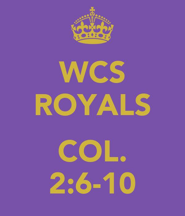 WCS ROYALS  COL. 2:6-10