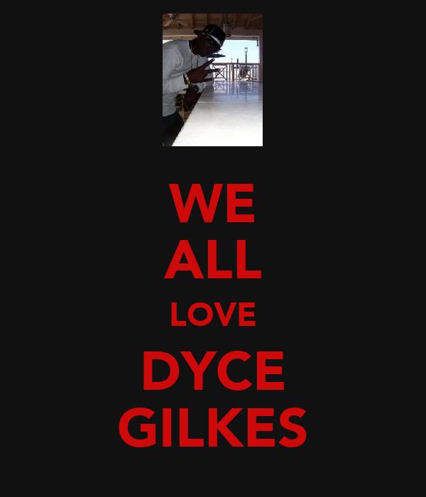 WE ALL LOVE DYCE GILKES