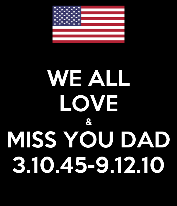 WE ALL LOVE & MISS YOU DAD 3.10.45-9.12.10