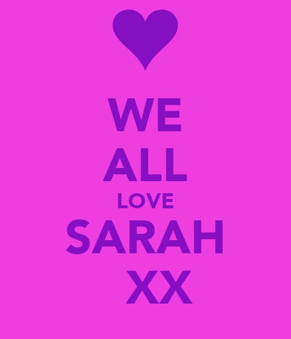 WE ALL LOVE SARAH   XX
