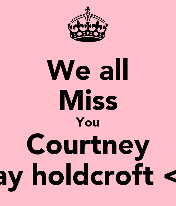 We all Miss You Courtney Jay holdcroft <3