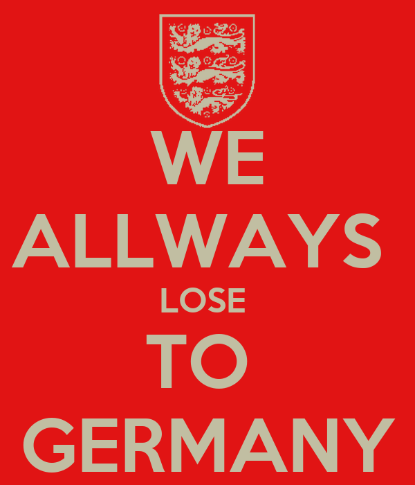 WE ALLWAYS  LOSE  TO  GERMANY