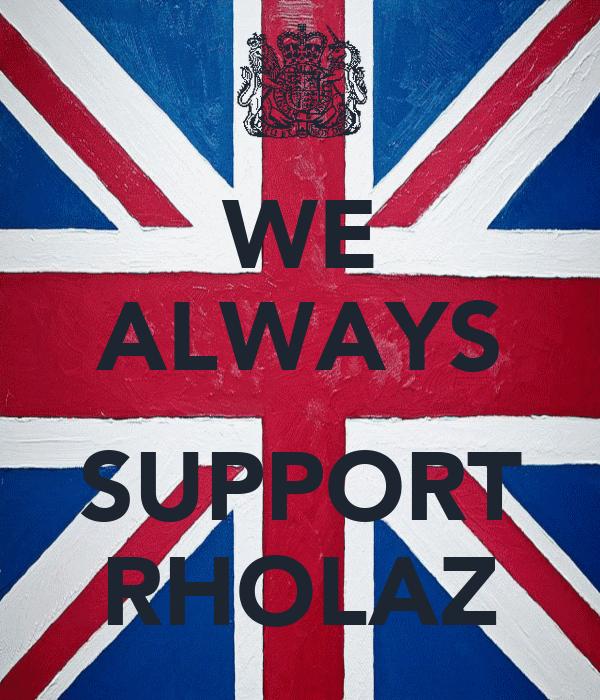 WE ALWAYS  SUPPORT RHOLAZ