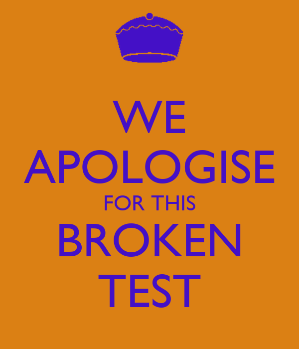 WE APOLOGISE FOR THIS BROKEN TEST