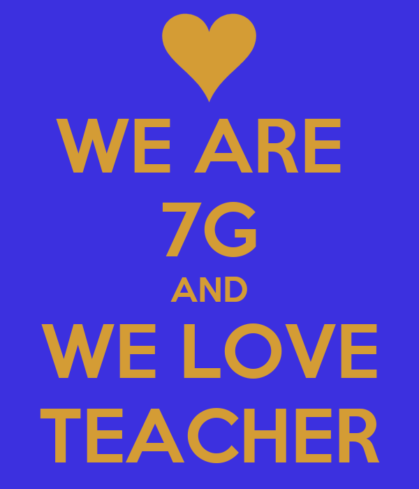 WE ARE  7G AND WE LOVE TEACHER