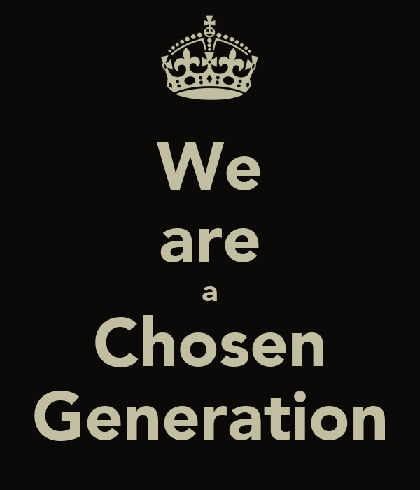We are a Chosen Generation