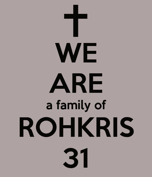 WE ARE a family of ROHKRIS 31