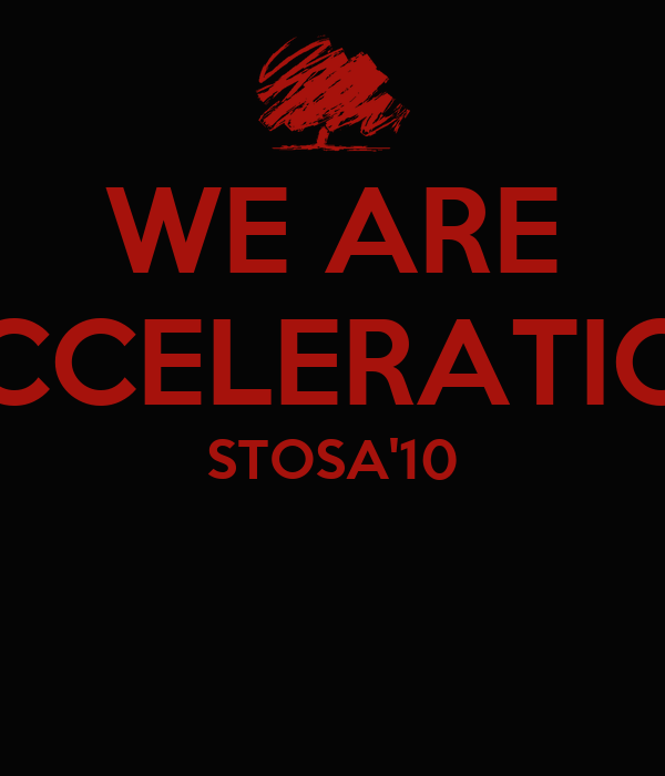 WE ARE ACCELERATION STOSA'10