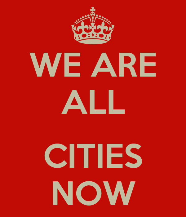 WE ARE ALL  CITIES NOW