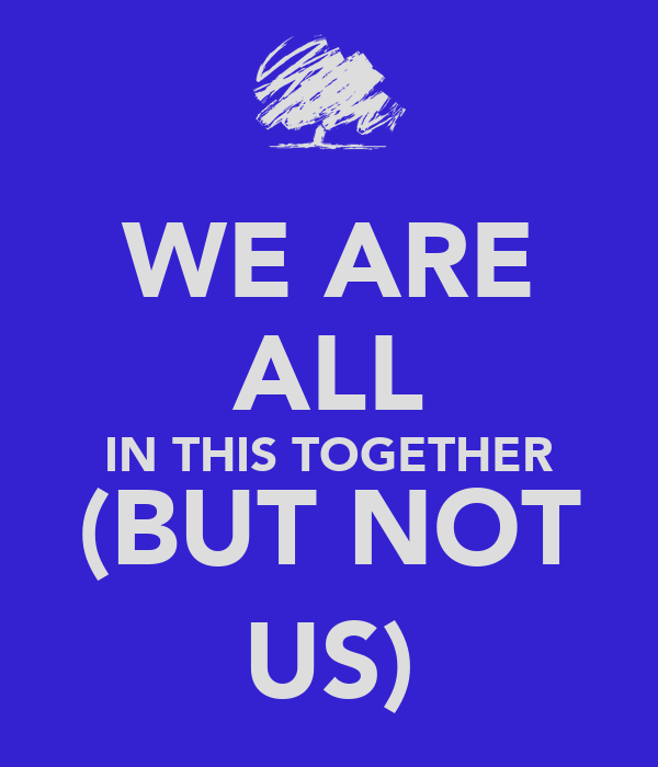 WE ARE ALL IN THIS TOGETHER (BUT NOT US)