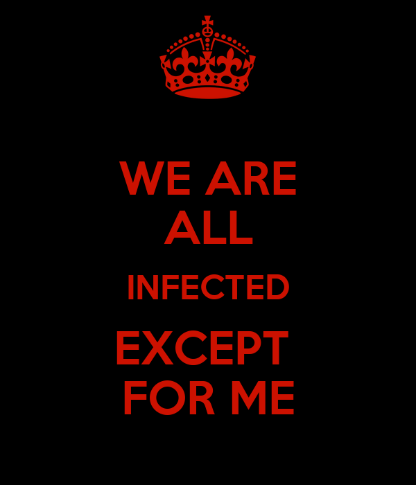 WE ARE ALL INFECTED EXCEPT  FOR ME
