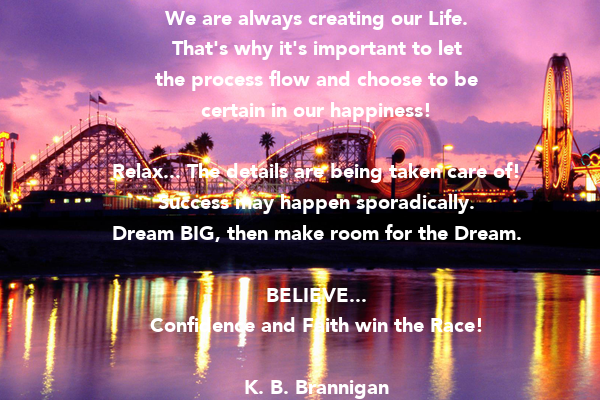 We are always creating our Life. That's why it's important to let the process flow and choose to be certain in our happiness!  Relax... The details are being taken care of! Success may happen sporadically. Dream
