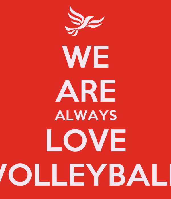 WE ARE ALWAYS LOVE VOLLEYBALL