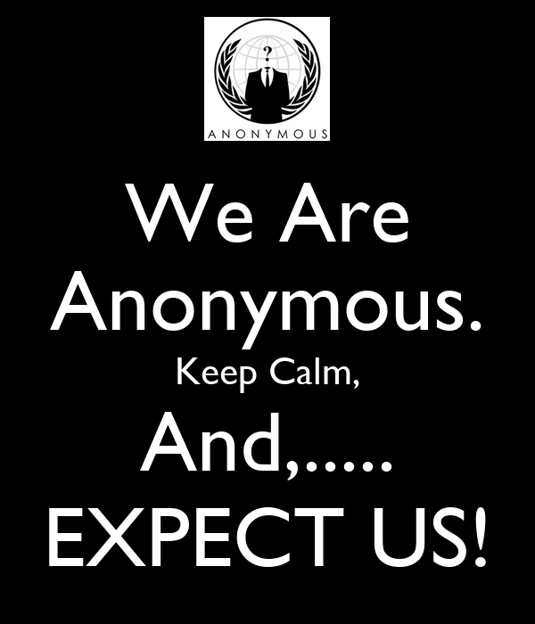 We Are Anonymous. Keep Calm, And,..... EXPECT US!