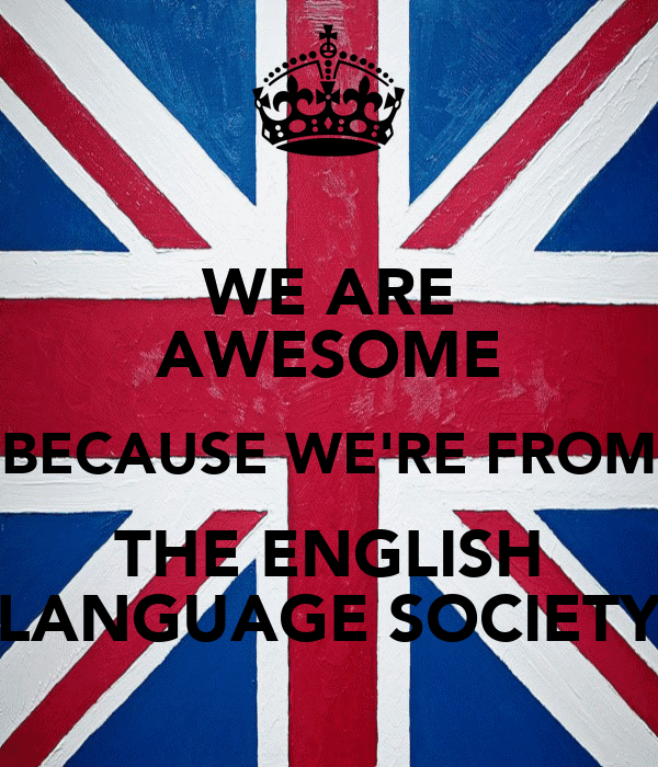 WE ARE AWESOME BECAUSE WE'RE FROM THE ENGLISH LANGUAGE SOCIETY