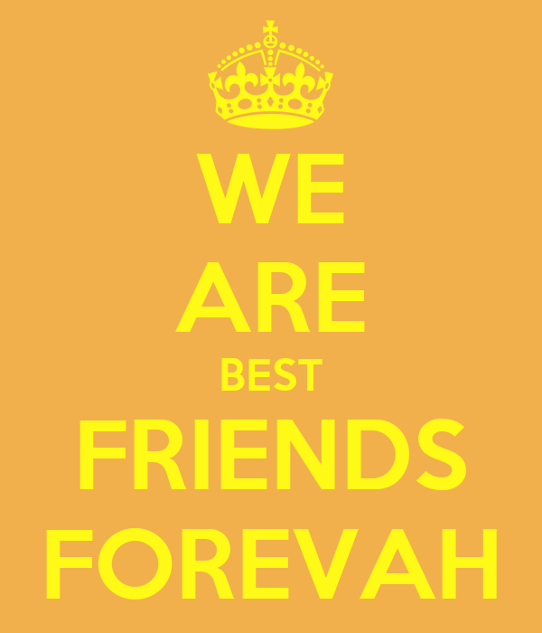 WE ARE BEST FRIENDS FOREVAH