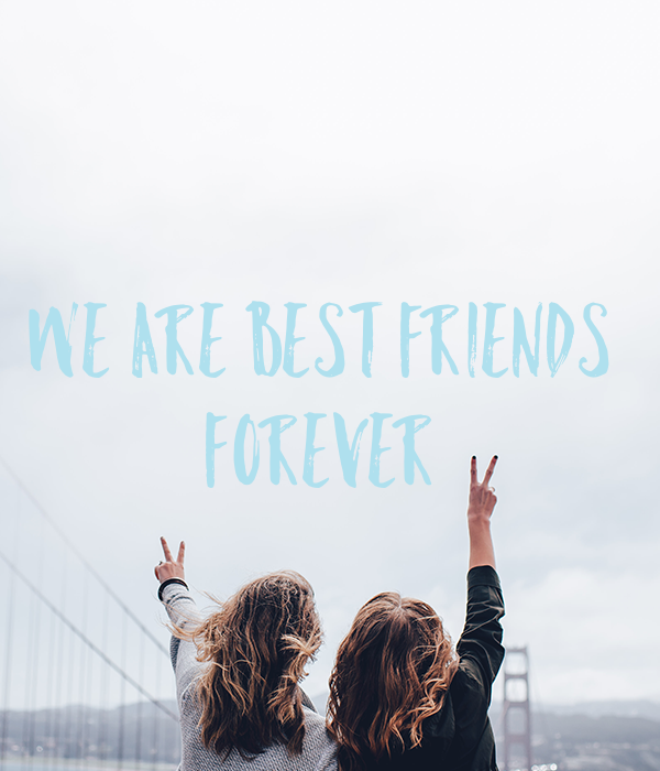 We are best friends  forever