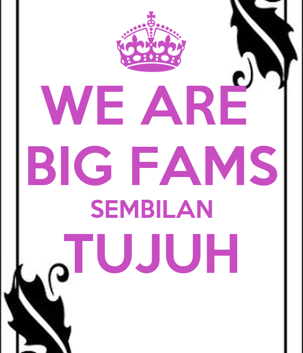 WE ARE  BIG FAMS SEMBILAN TUJUH