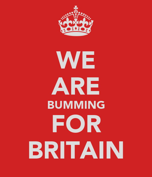 WE ARE BUMMING FOR BRITAIN